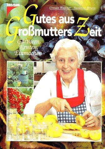 9783440070284: Gutes aus Grossmutters Zeit. Gärtnern, Ernten, Einmachen
