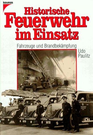 9783440072653: Historische Feuerwehr im Einsatz. Fahrzeuge und Brandbekämpfung