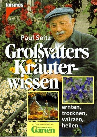 9783440072950: Großvaters Kräuterwissen. Ernten, trocknen, würzen, heilen.