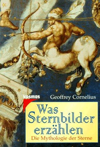 Was Sternbilder erzählen. Die Mythologie der Sterne. - Cornelius, Geoffrey und Paul Devereux