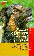 9783440076958: Positiv bestärken, sanft erziehen. Die verblüffende Methode nicht nur für Hunde.