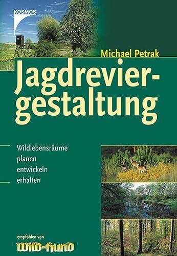 9783440079515: Jagdreviergestaltung: Wildlebensräume planen, entwicklen, erhalten