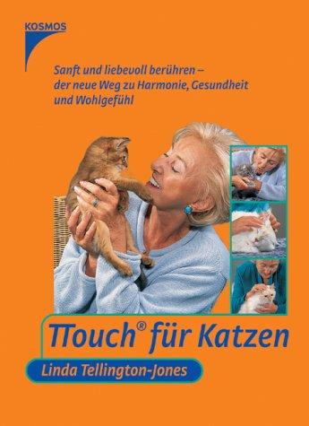 9783440090930: TTouch für Katzen: Sanft und liebevoll berühren - der neue Weg zu Harmonie, Gesundheit un d Wohlgefühl
