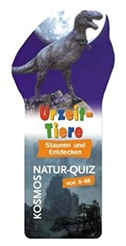 Urzeit- Tiere Staunen und Entdecken - Kosmos Natur-Quiz von 8-88