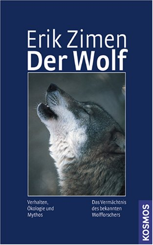 Der Wolf: Verhalten, Ökologie und Mythos Erik, Zimen
