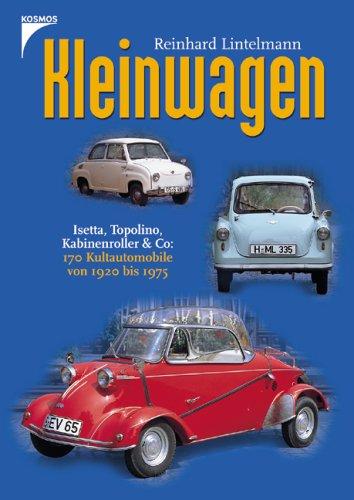 9783440101858: Kleinwagen: Isetta, Topolino, Kabinenroller & Co: 170 Kultautomobile von 1920 bis 1975