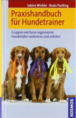 9783440102633: Praxishandbuch f�r Hundetrainer: Gruppen und Kurse organisieren. Hundehalter motivieren und anleiten