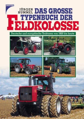 Das grosse Typenbuch der Feldkolosse : deutsche und europäische Traktoren von 1920 bis heute. - Hummel, Jürgen