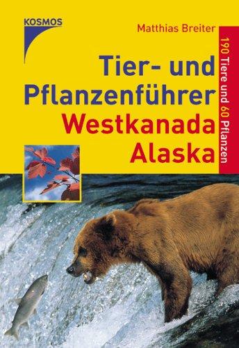 9783440104514: Tier- und Pflanzenführer Westkanada / Alaska. 190 Tiere und 60 Pflanzen