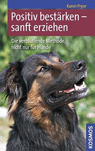 9783440106297: Positiv bestärken - sanft erziehen: Die verblüffende Methode, nicht nur für Hunde