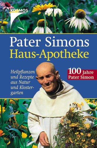 9783440106730: Pater Simons Haus-Apotheke: Heilpflanzen und Rezepte aus Natur und Klostergarten