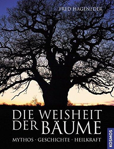Die Weisheit der Bäume, Mythos - Geschichte - Heilkraft: Hageneder, Fred