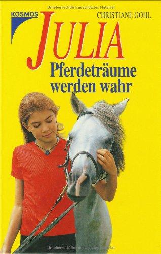 Julia - Pferdeträume werden wahr: Gohl Christiane