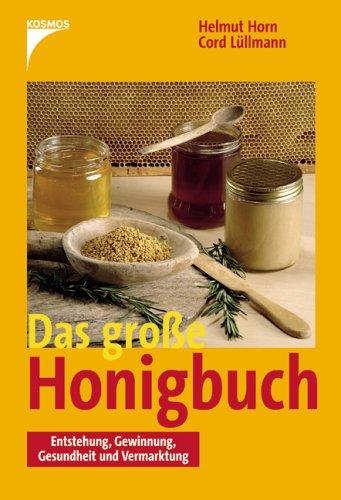 Das grosse Honigbuch Entstehung, Gewinnung, Gesundheit und: Helmut Horn (Autor),