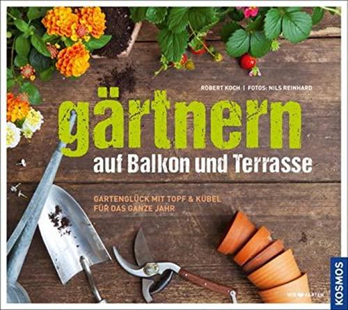 9783440108437: Gärtnern auf Balkon und Terrasse: Gartenglück mit Topf und Kübel für das ganze Jahr