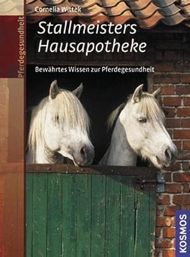 9783440108932: Stallmeisters Hausapotheke: Bewährtes Wissen zur Pferdegesundheit