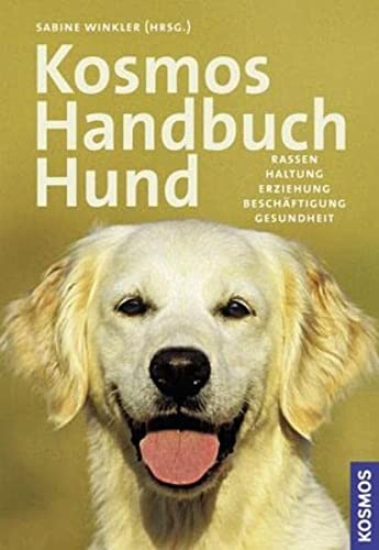 9783440109601: KOSMOS Handbuch Hund: Rassen, Haltung, Erziehung, Beschäftigung, Gesundheit
