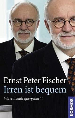 Irren ist bequem: Wissenschaft quer gedacht (Gebundene: Fischer, Ernst Peter