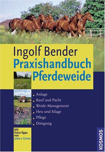 9783440111048: Praxishandbuch Pferdeweide: Anlage. Kauf und Pacht. Weide-Management. Heu und Silage. Pflege. Düngung