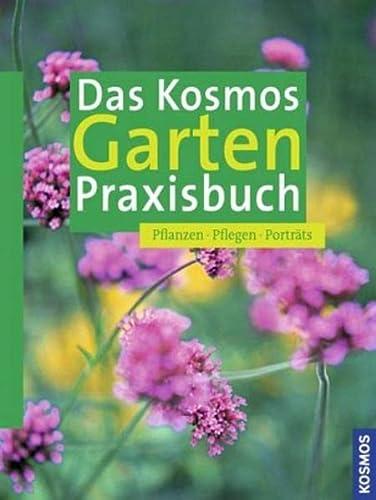 9783440112625: Das Kosmos Garten Praxisbuch: Pflanzen, Pflegen, Portr�ts