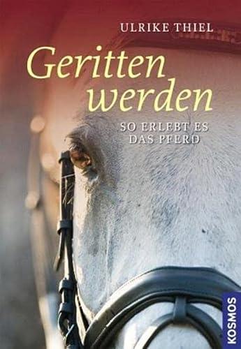 Geritten werden: So erlebt es das Pferd: Thiel, Ulrike