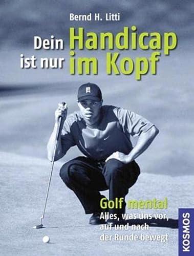 9783440114117: Dein Handicap ist nur im Kopf: Golf mental - Alles, was uns vor, auf und nach der Runde bewegt
