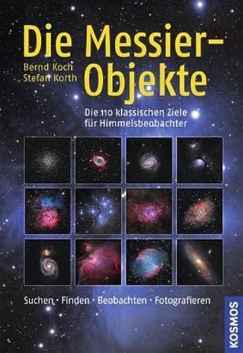 9783440117439: Die Messier-Objekte: Die 110 klassischen Ziele für Himmelsbeobachter: suchen, finden, beobachten, fotografieren