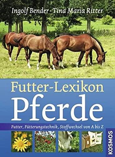 9783440117491: Futter-Lexikon Pferde: Futter, F�tterungstechnik, Stoffwechsel von A bis Z
