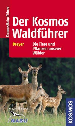 9783440117552: Der Kosmos - Waldführer: Die Tiere und Pflanzen unserer Wälder