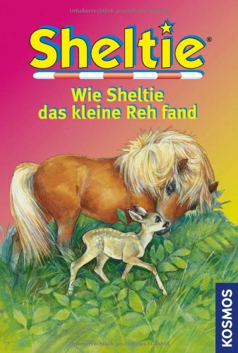 9783440120545: Wie Sheltie das kleine Reh fand: Sheltie - Das kleine Pony mit dem grossen Herz