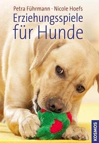 Erziehungsspiele für Hunde - Führmann, Petra und Nicole Hoefs