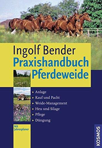 9783440121498: Praxishandbuch Pferdeweide: Anlage, Kauf und Pacht, Weide-Management, Heu und Silage, Pflege, D�ngung