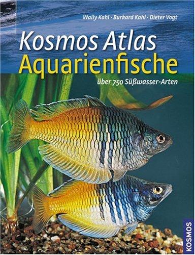 9783440122075: Kosmos Atlas Aquarienfische: Über 750 Süsswasser-Arten