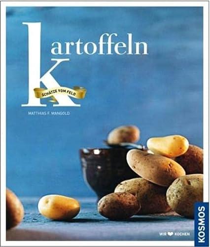 Kartoffeln,Matthias F. Mangold. Fotos von Alexander Walter.: Mangold, Matthias F.