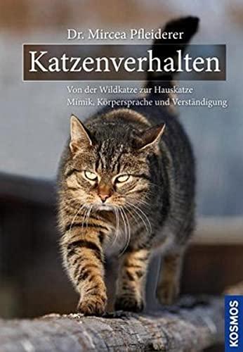 9783440122860: Katzenverhalten: Von der Wildkatze zur Hauskatze Mimik, Körpersprache, Verständigung