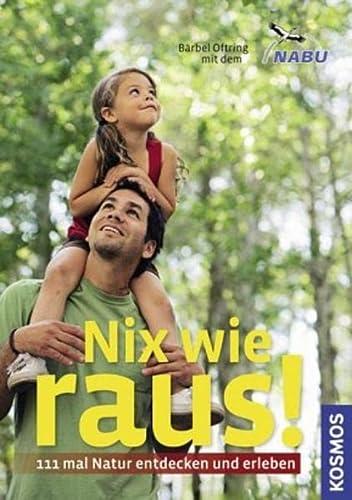 9783440123423: Nix wie raus!: 111mal Natur entdecken und erleben
