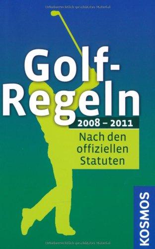 9783440124154: Golf-Regeln 2008-2011: Nach den offiziellen Statuten