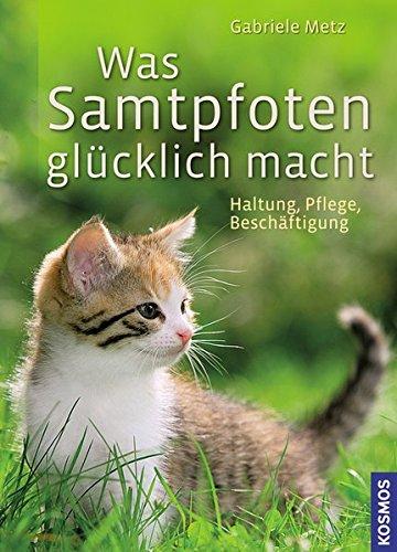 Katzen - Was Samtpfoten glücklich macht: Haltung, Pflege, Beschäftigung - Metz, Gabriele