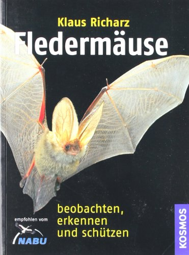 Fledermäuse; Beobachten, erkennen und schützen ; Deutsch; , 154 farb. Fotos - - Klaus Richarz