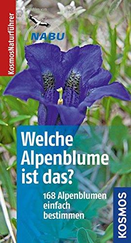 Welche Alpenblume ist das?: 168 Alpenblumen einfach bestimmen - Werner, Manuel