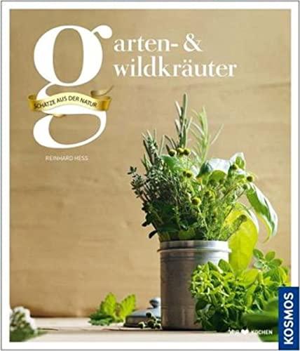 Garten- & Wildkräuter: Schätze aus der Natur - Reinhardt Hess