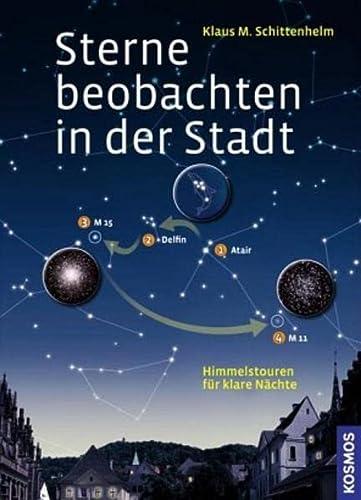Sterne beobachten in der Stadt: Himmelstouren für klare Nächte - Schittenhelm Klaus M.