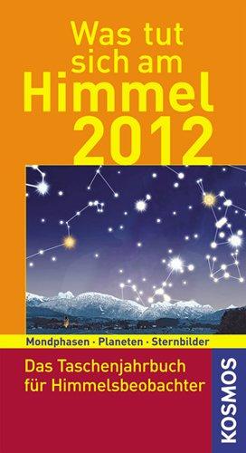 Was tut sich am Himmel 2012: Das Taschenjahrbuch für Himmelsbeobachter - Hermann M Hahn