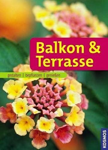 9783440126912: Balkon & Terrasse: gestalten - bepflanzen - genießen
