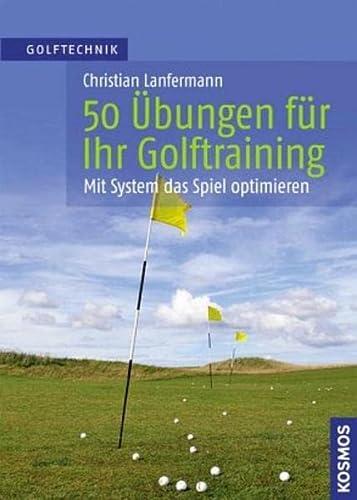9783440129388: 50 �bungen f�r Ihr Golftraining: Mit System das Spiel verbessern