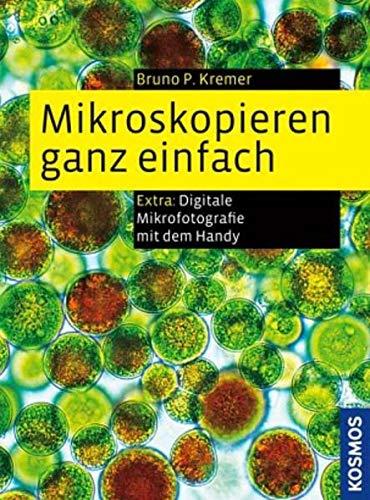 Mikroskopieren ganz einfach: Präparationen und Färbungen Schritt für Schritt - Kremer Bruno P.