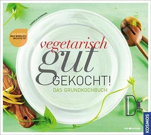 9783440132364: Vegetarisch gut gekocht! Das Grundkochbuch: Was wirklich wichtig ist