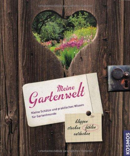 9783440133668: Meine Gartenwelt: Kleine Schätze und praktisches Wissen für Gartenfreunde klappen, stecken, fühlen, entdecken