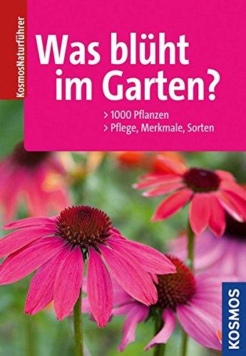 9783440135501: Was bl�ht im Garten?: 1000 Pflanzen, Pflege, Merkmale, Sorten