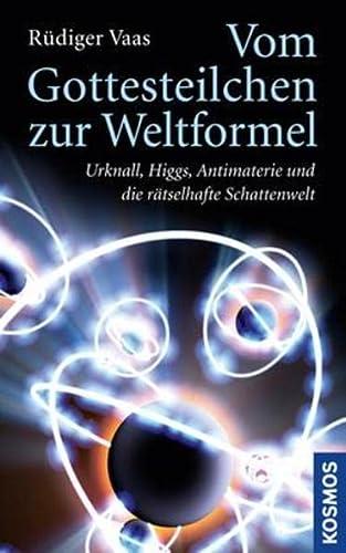 9783440138557: Vom Gottesteilchen zur Weltformel: Urknall, Higgs, Antimaterie und die rätselhafte Schattenwelt